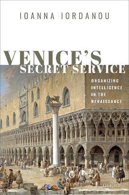 Venice's Secret Service: Organizing Intelligence in the Renaissance book