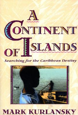 A Continent Of Islands by Mark Kurlansky