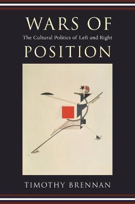 Wars of Position: The Cultural Politics of Left and Right by Timothy Brennan