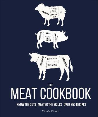 The The Meat Cookbook: Know the Cuts, Master the Skills, over 250 Recipes by Nichola Fletcher
