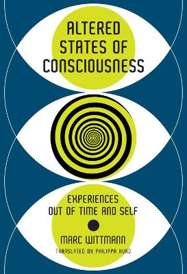 Altered States of Consciousness: Experiences Out of Time and Self by Marc Wittmann