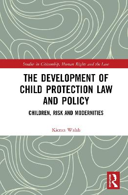 The Development of Child Protection Law and Policy: Children, Risk and Modernities book