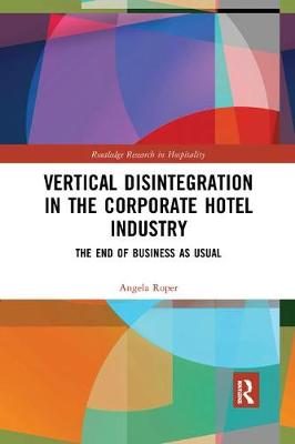 Vertical Disintegration in the Corporate Hotel Industry: The End of Business as Usual by Angela Roper