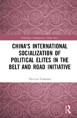 China's International Socialization of Political Elites in the Belt and Road Initiative book