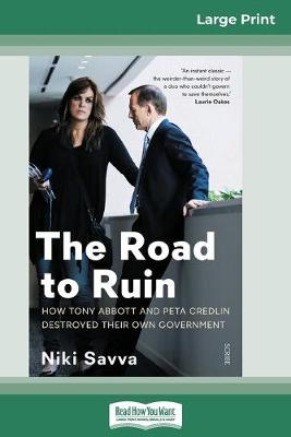 The The Road to Ruin: How Tony Abbott and Peta Credlin destroyed their own government (16pt Large Print Edition) by Niki Savva