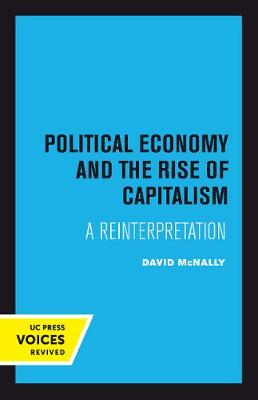 Political Economy and the Rise of Capitalism: A Reinterpretation by David McNally