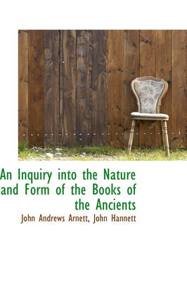 An Inquiry Into the Nature and Form of the Books of the Ancients by John Andrews Arnett