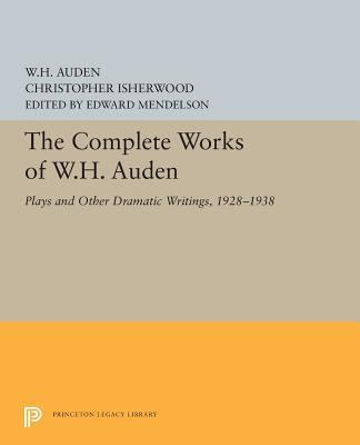 The Complete Works of W.H. Auden: Plays and Other Dramatic Writings, 1928-1938 by W. H. Auden