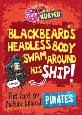 Truth or Busted: The Fact or Fiction Behind Pirates by Adam Sutherland