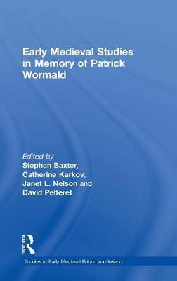 Early Medieval Studies in Memory of Patrick Wormald by Stephen Baxter