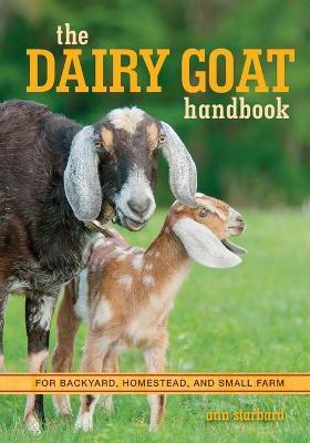 The Dairy Goat Handbook by Ann Starbard