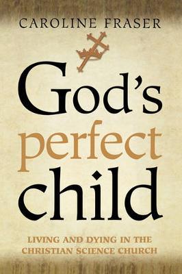 God's Perfect Child by Caroline Fraser