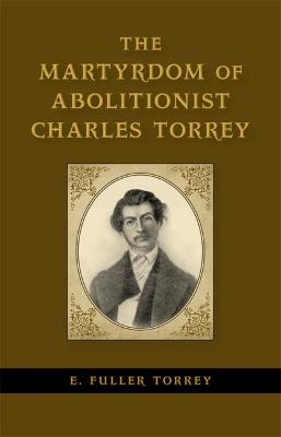The Martyrdom of Abolitionist Charles Torrey by E. Fuller Torrey