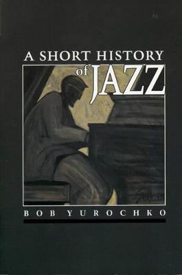 A Short History of Jazz by Bob Yurochko