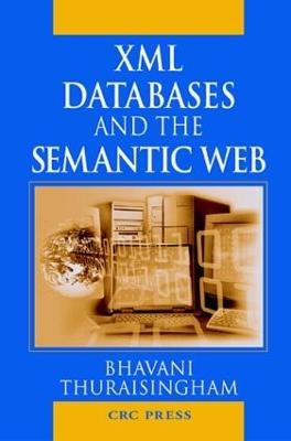 XML Databases and the Semantic Web by Bhavani Thuraisingham