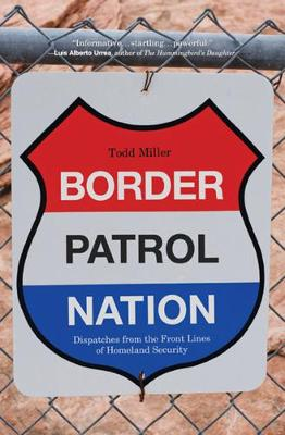 Border Patrol Nation by Todd Miller