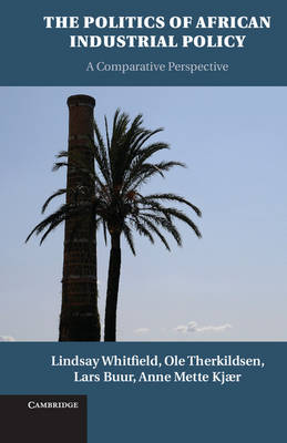 Politics of African Industrial Policy by Lindsay Whitfield