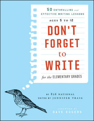 Don't Forget to Write for the Elementary Grades by 826 National