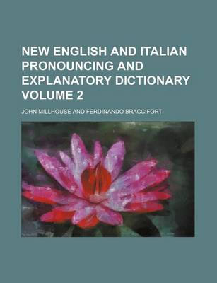 New English and Italian Pronouncing and Explanatory Dictionary Volume 2 by John Millhouse
