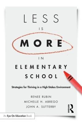Less Is More in Elementary School by Renee Rubin