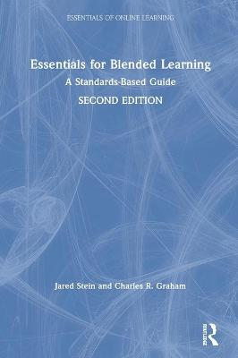 Essentials for Blended Learning, 2nd Edition: A Standards-Based Guide by Jared Stein