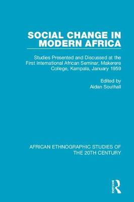 Social Change in Modern Africa: Studies Presented and Discussed at the First International African Seminar, Makerere College, Kampala, January 1959 by Aidan Southall