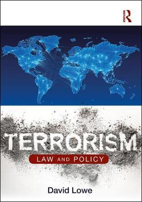 Terrorism: Law and Policy by David Lowe