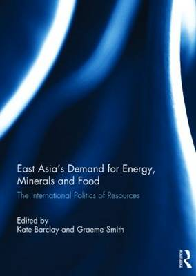 East Asia's Demand for Energy, Minerals and Food by Kate Barclay