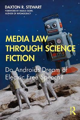 Media Law Through Science Fiction: Do Androids Dream of Electric Free Speech? by Daxton R. Stewart