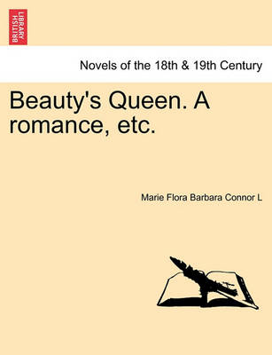 Beauty's Queen. a Romance, Etc. by Marie Flora Barbara Connor L
