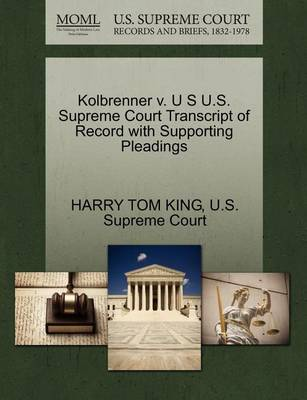 Kolbrenner V. U S U.S. Supreme Court Transcript of Record with Supporting Pleadings by Harry Tom King