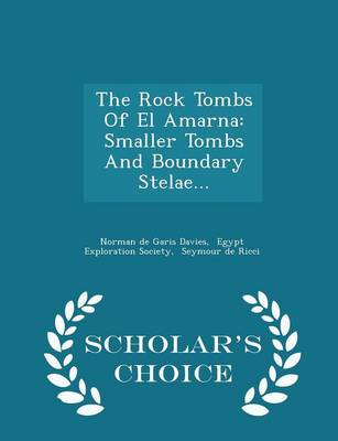 The Rock Tombs of El Amarna: Smaller Tombs and Boundary Stelae... - Scholar's Choice Edition by Norman De Garis Davies