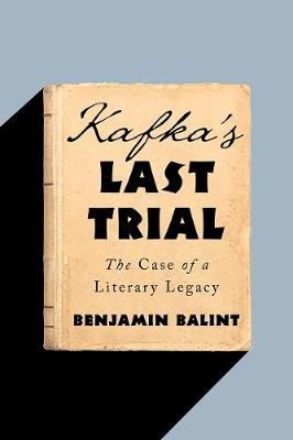 Kafka`s Last Trial - The Case of a Literary Legacy book