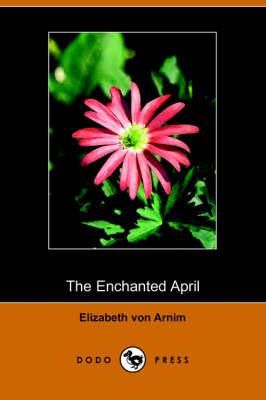 The Enchanted April (Dodo Press) by Elizabeth Von Arnim