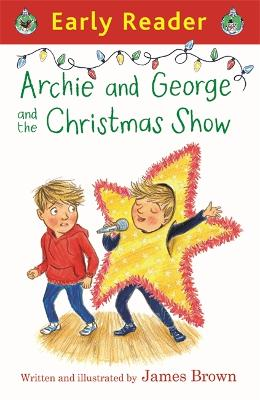 Early Reader: Archie and George and the Christmas Show by James Brown