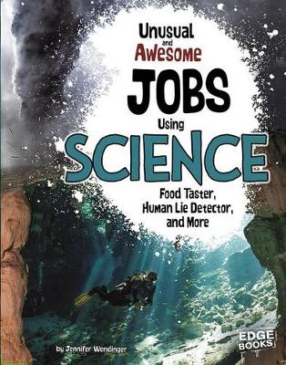 Unusual and Awesome Jobs Using Science by Jennifer Wendinger