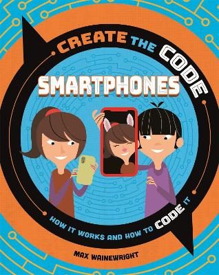 Create the Code: Smartphones by Max Wainewright