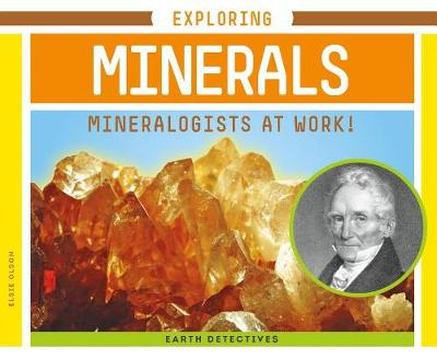 Exploring Minerals: Mineralogists at Work! by Elsie Olson