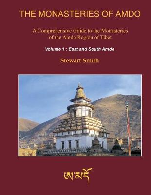 The Monasteries of Amdo (2nd Edition) Volume 1 by Stewart Smith