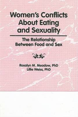Women's Conflicts About Eating and Sexuality: The Relationship Between Food and Sex book