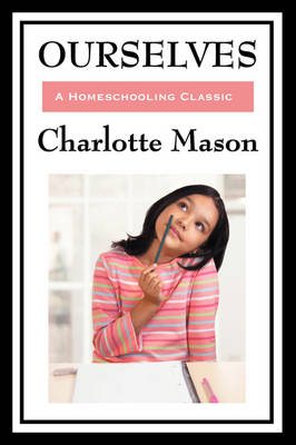 Ourselves: Volume IV of Charlotte Mason's Homeschooling Series by Charlotte Mason