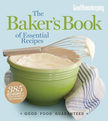 Good Housekeeping The Baker's Book of Essential Recipes by Good Housekeeping