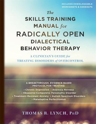 The Skills Training Manual for Radically Open Dialectical Behavior Therapy by Thomas R. Lynch