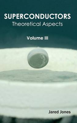 Superconductors: Volume III (Theoretical Aspects) by Jared Jones