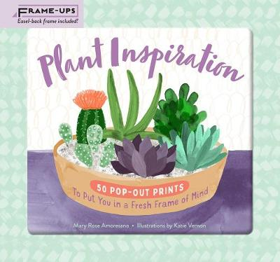 Plant Inspiration Frame-Ups: 50 Pop-Out Prints to Put You in a Fresh Frame of Mind by Mary Rose Amoresano