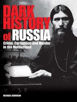 Dark History of Russia by Michael Kerrigan