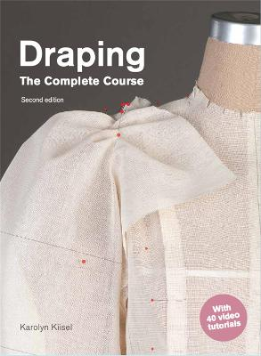 Draping: The Complete Course: Second Edition by Karolyn Kiisel