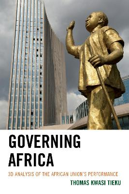 Governing Africa: 3D Analysis of the African Union's Performance by Thomas Kwasi Tieku