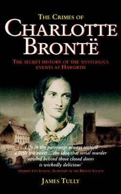 The Crimes of Charlotte Bronte by James Tully