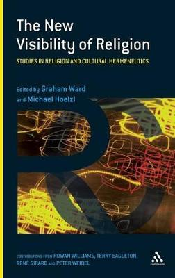 The New Visibility of Religion: Studies in Religion and Cultural Hermeneutics by Michael Hoelzl